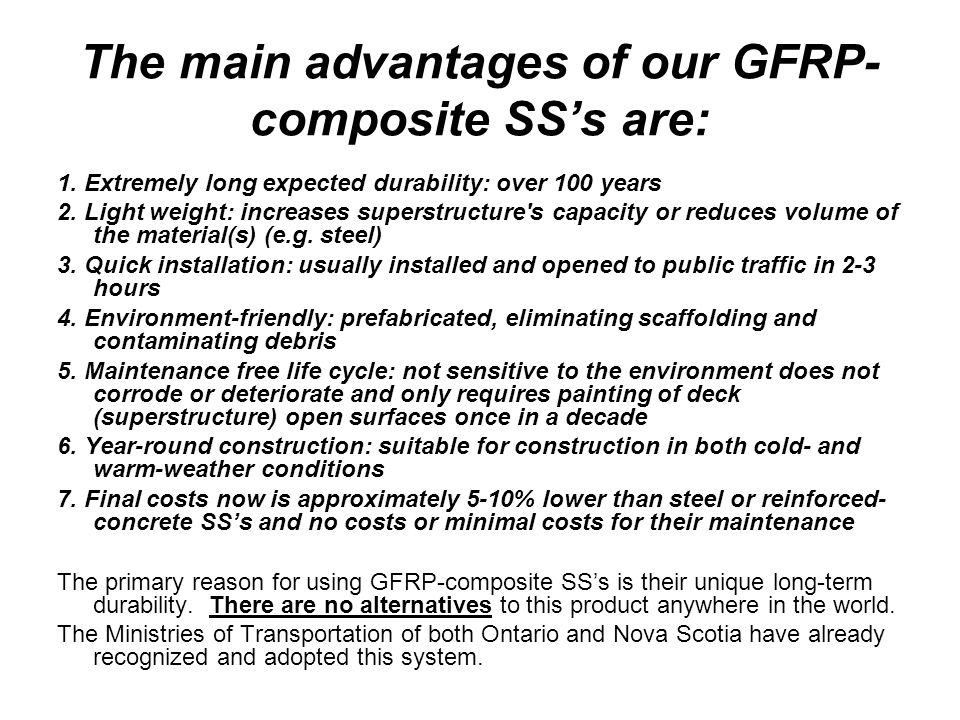 The main advantages of our GFRP- composite SSs are: 1. Extremely long expected durability: over 100 years 2. Light weight: increases superstructure's