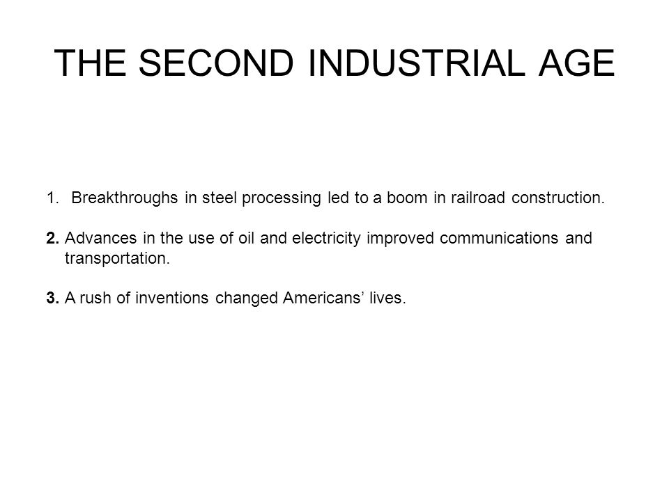 BREAKTHROUGHS IN STEEL PROCESSING Americas Second Industrial Revolution started in the late 1800s.