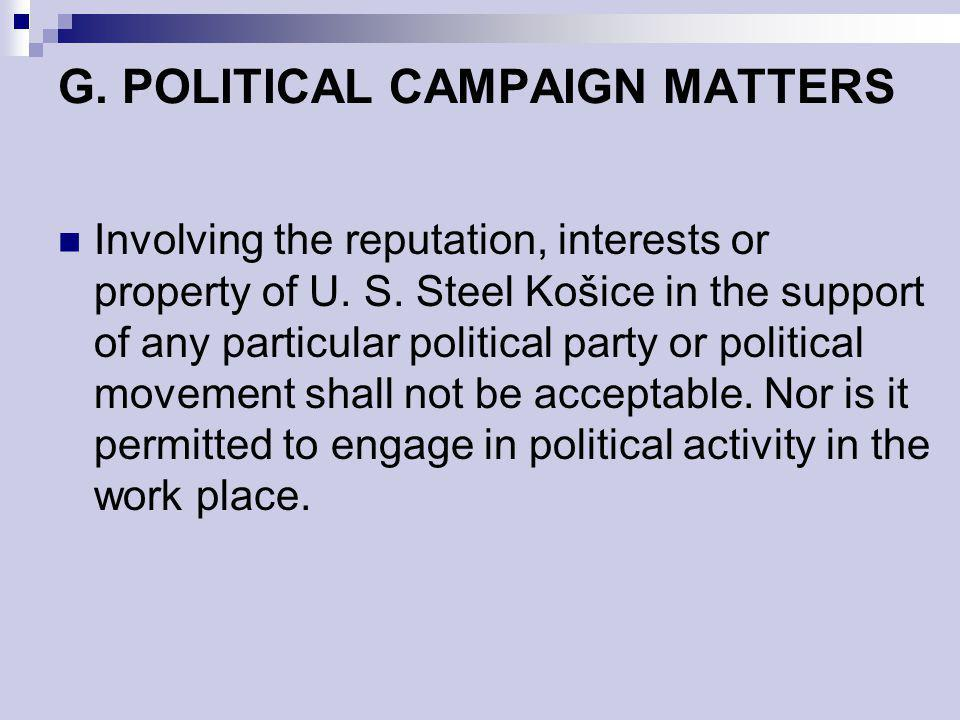 G. POLITICAL CAMPAIGN MATTERS Involving the reputation, interests or property of U. S. Steel Košice in the support of any particular political party o