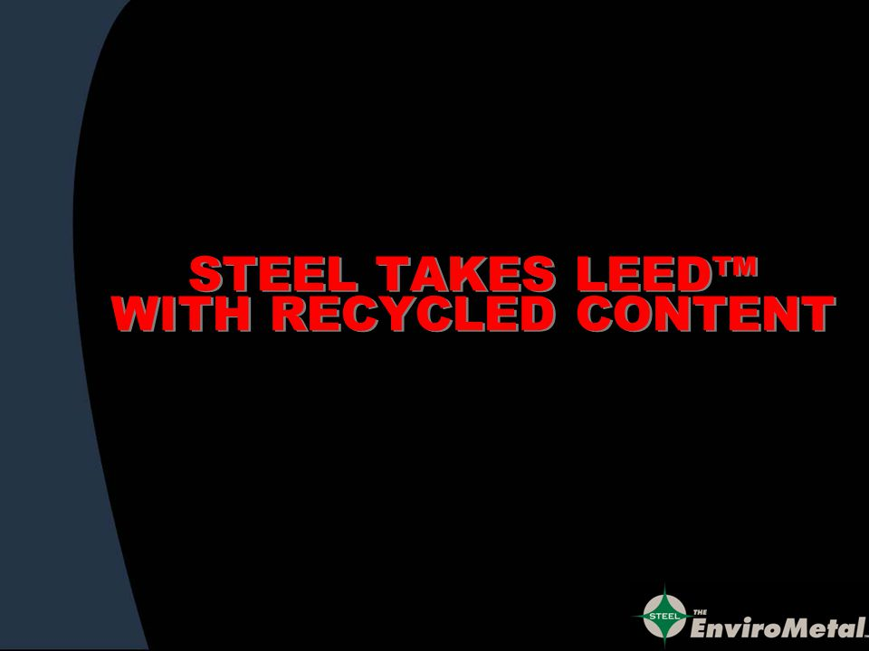 STEEL TAKES LEED WITH RECYCLED CONTENT