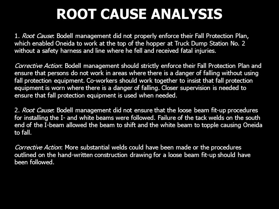ROOT CAUSE ANALYSIS 1. Root Cause: Bodell management did not properly enforce their Fall Protection Plan, which enabled Oneida to work at the top of t