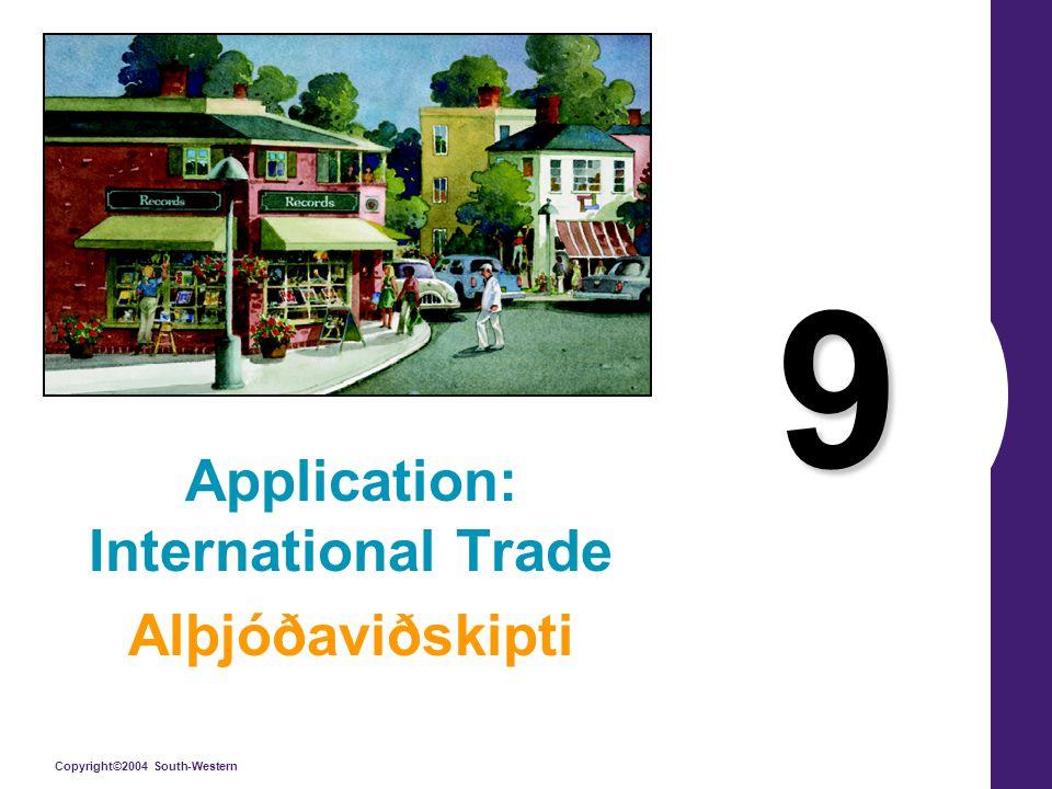 Copyright©2004 South-Western 9 Application: International Trade Alþjóðaviðskipti