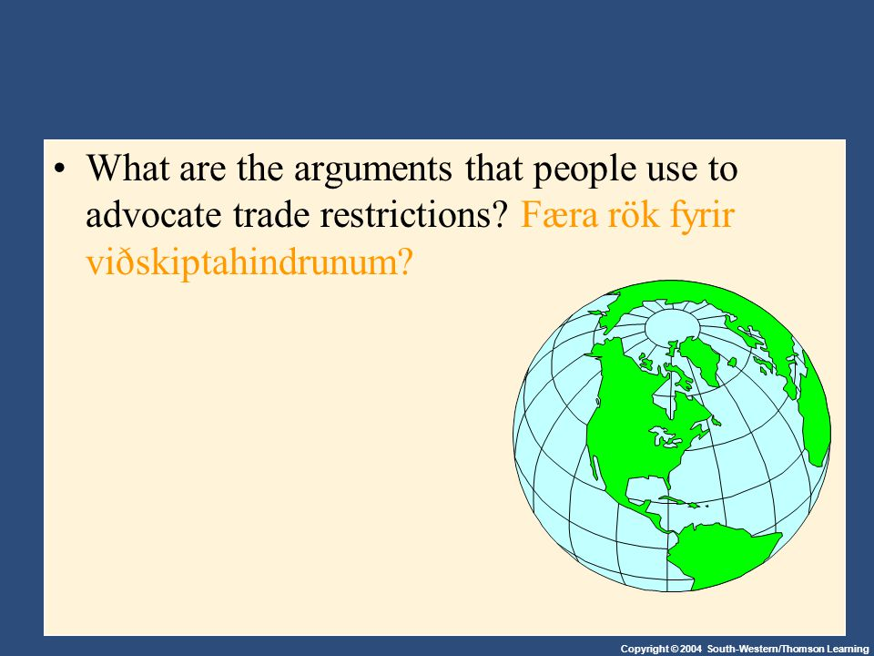 Copyright © 2004 South-Western/Thomson Learning What are the arguments that people use to advocate trade restrictions.