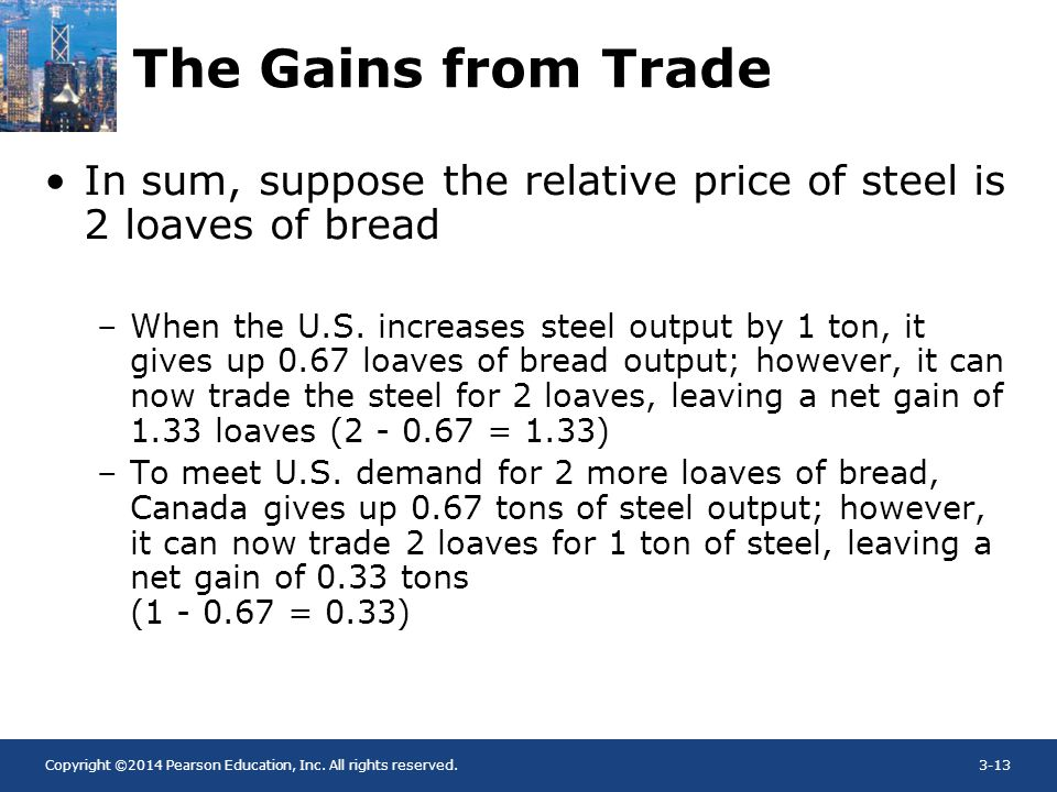 Copyright ©2014 Pearson Education, Inc. All rights reserved.3-13 The Gains from Trade In sum, suppose the relative price of steel is 2 loaves of bread