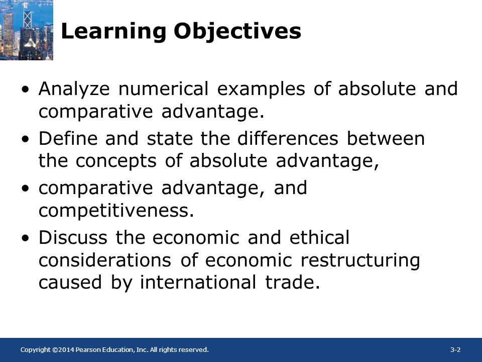 Copyright ©2014 Pearson Education, Inc. All rights reserved.3-2 Learning Objectives Analyze numerical examples of absolute and comparative advantage.