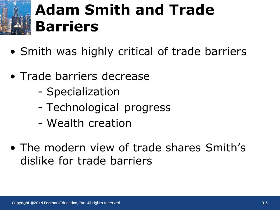 Copyright ©2014 Pearson Education, Inc. All rights reserved.3-6 Adam Smith and Trade Barriers Smith was highly critical of trade barriers Trade barrie