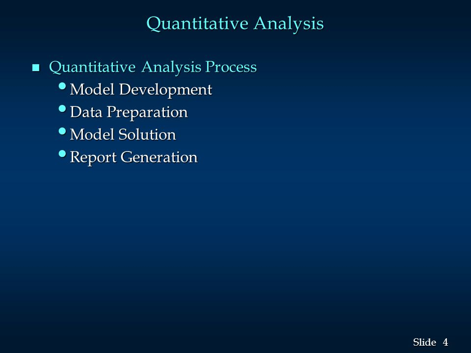 4 4 Slide Quantitative Analysis n Quantitative Analysis Process Model Development Model Development Data Preparation Data Preparation Model Solution Model Solution Report Generation Report Generation