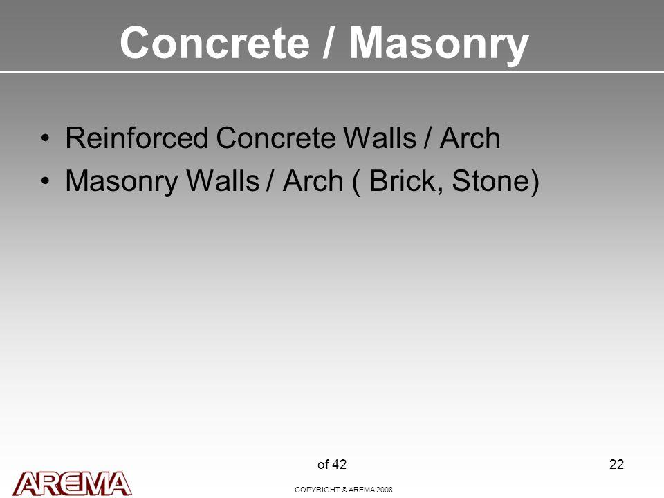COPYRIGHT © AREMA 2008 of 4222 Concrete / Masonry Reinforced Concrete Walls / Arch Masonry Walls / Arch ( Brick, Stone)