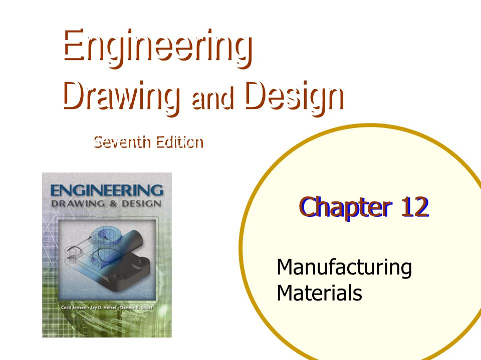 Chapter 12 Manufacturing Materials Engineering Drawing and Design Engineering Drawing and Design Seventh Edition