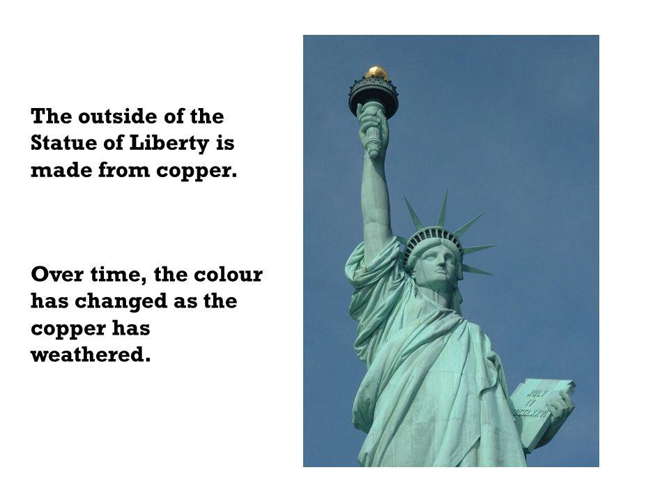 The outside of the Statue of Liberty is made from copper. Over time, the colour has changed as the copper has weathered.