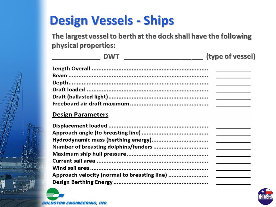 Design Vessels - Ships The largest vessel to berth at the dock shall have the following physical properties: DWT (type of vessel) _____________ DWT _____________________ (type of vessel)