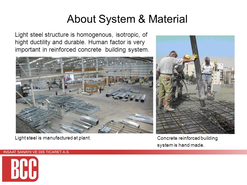 Light steel structure is homogenous, isotropic, of hight ductility and durable.