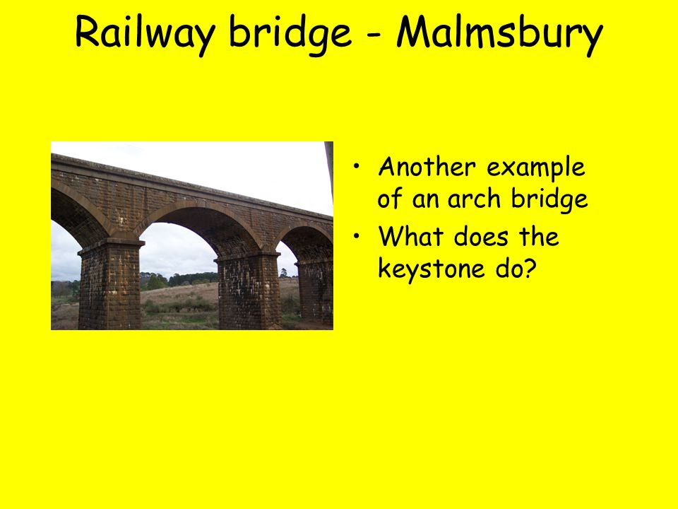Railway bridge - Malmsbury Another example of an arch bridge What does the keystone do