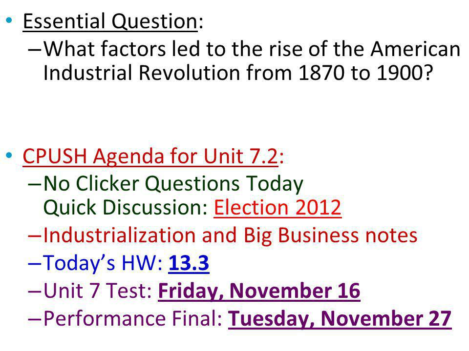 Essential Question: – What factors led to the rise of the American Industrial Revolution from 1870 to 1900? CPUSH Agenda for Unit 7.2: – No Clicker Qu