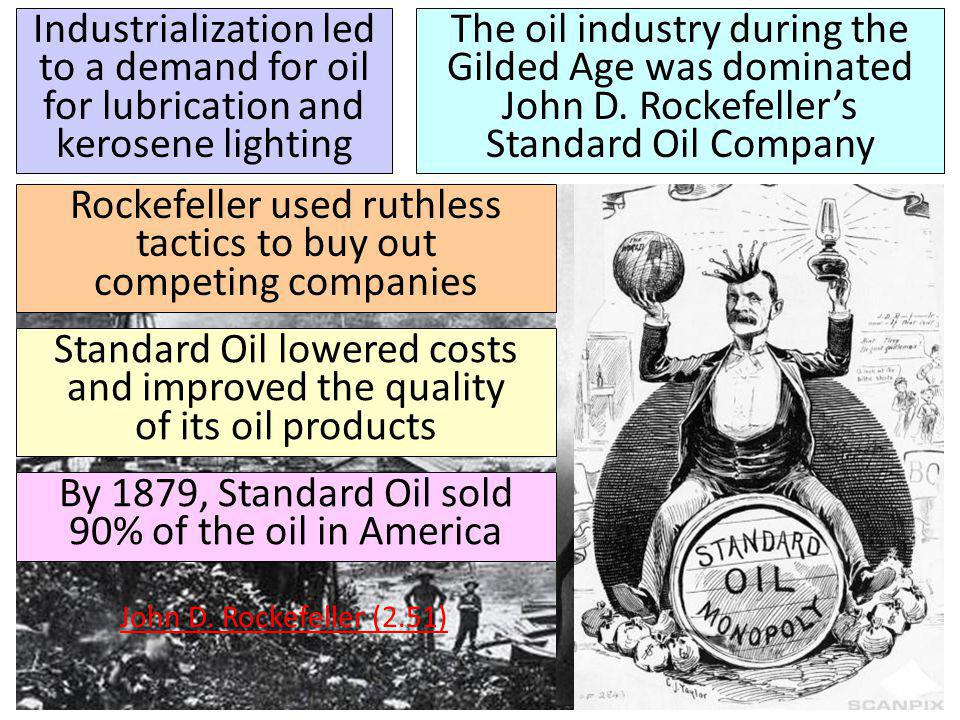 Industrialization led to a demand for oil for lubrication and kerosene lighting The oil industry during the Gilded Age was dominated John D. Rockefell