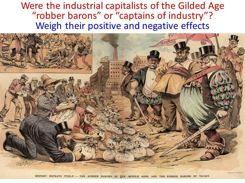 Robber Barons of the Gilded Age Were the industrial capitalists of the Gilded Age robber barons or captains of industry.