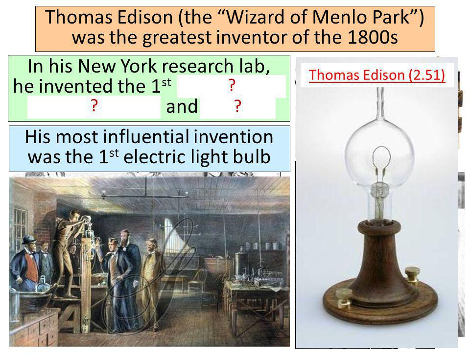 Thomas Edison (the Wizard of Menlo Park) was the greatest inventor of the 1800s In his New York research lab, he invented the 1 st phonograph, audio recorder, and battery .