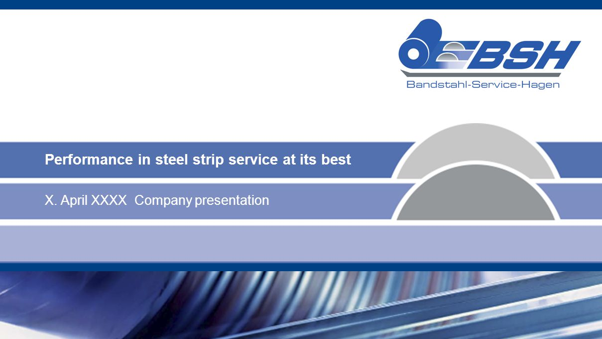 Performance in steel strip service at its best X. April XXXX Company presentation