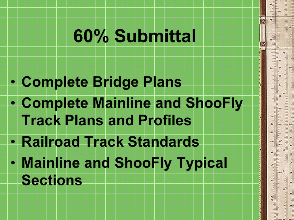 60% Submittal Complete Bridge Plans Complete Mainline and ShooFly Track Plans and Profiles Railroad Track Standards Mainline and ShooFly Typical Secti