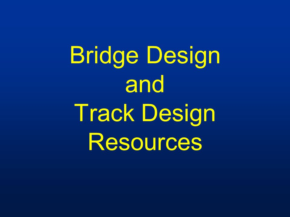 Bridge Design and Track Design Resources
