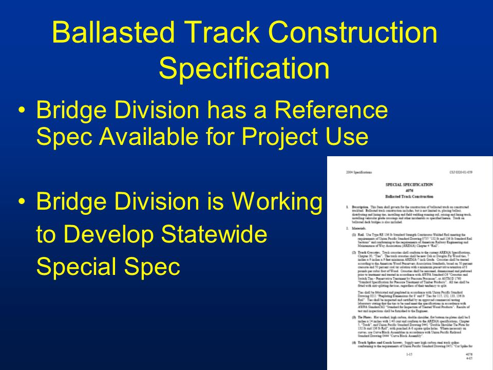 Ballasted Track Construction Specification Bridge Division has a Reference Spec Available for Project Use Bridge Division is Working to Develop Statew