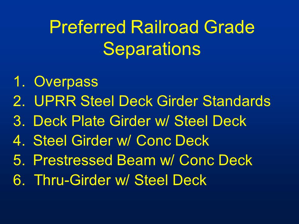 Preferred Railroad Grade Separations 1. Overpass 2.