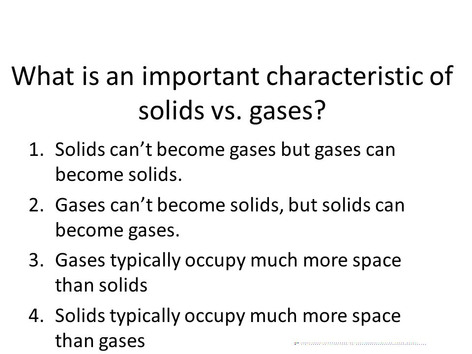 What is an important characteristic of solids vs. gases.