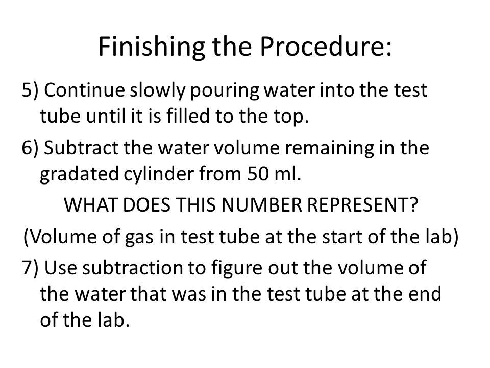 Finishing the Procedure: 5) Continue slowly pouring water into the test tube until it is filled to the top.
