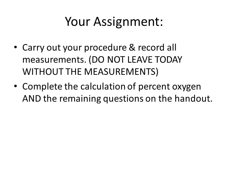 Your Assignment: Carry out your procedure & record all measurements.