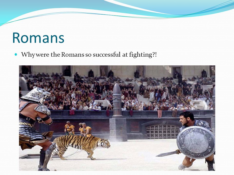 Romans Why were the Romans so successful at fighting?!