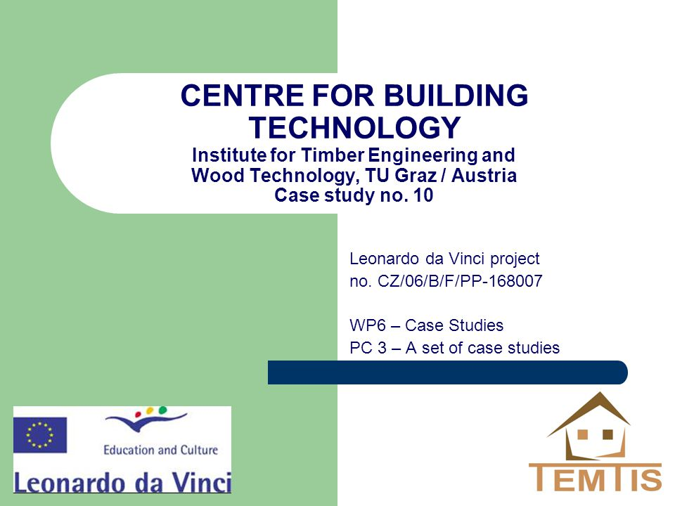 CENTRE FOR BUILDING TECHNOLOGY Institute for Timber Engineering and Wood Technology, TU Graz / Austria Case study no.