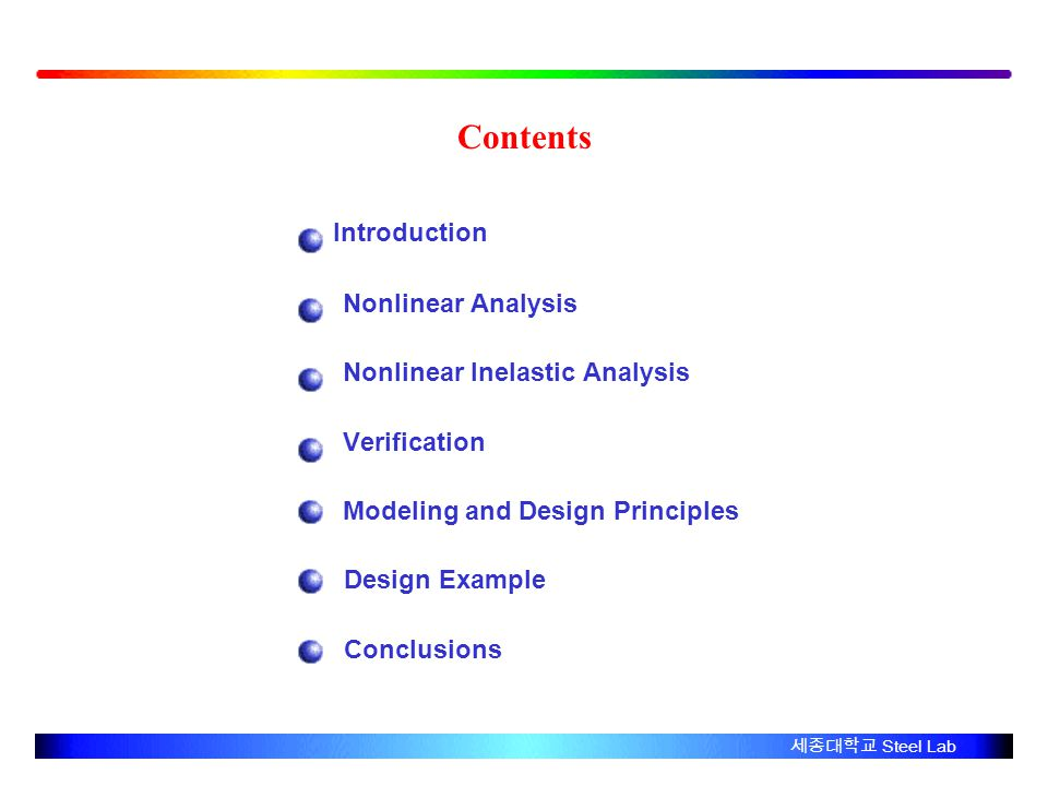 Contents Introduction Nonlinear Analysis Nonlinear Inelastic Analysis Verification Modeling and Design Principles Design Example Conclusions Steel Lab