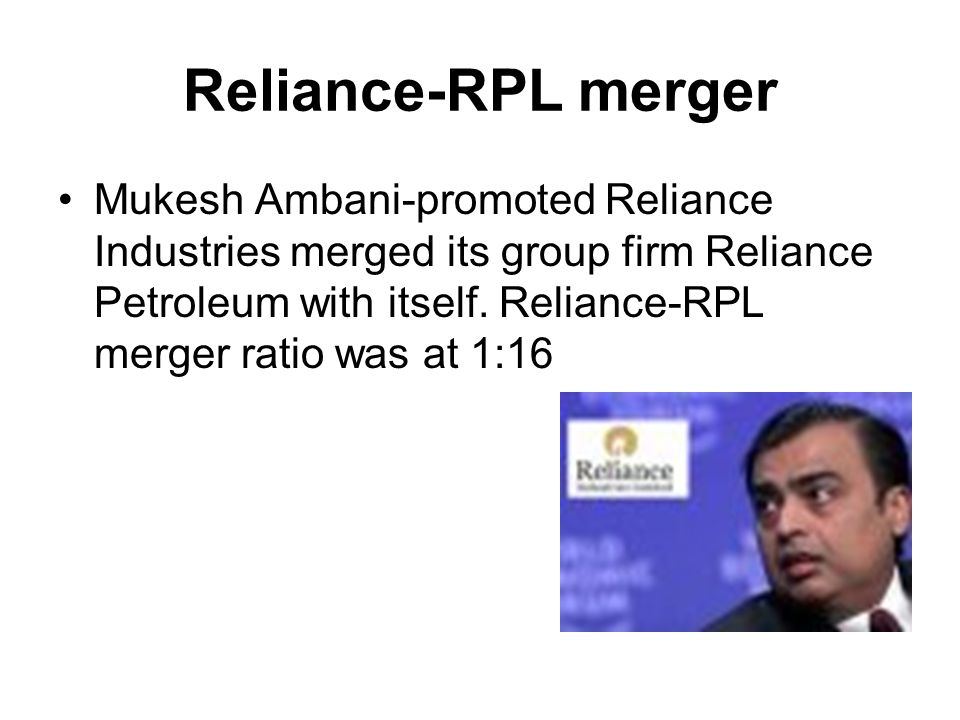 Reliance-RPL merger Mukesh Ambani-promoted Reliance Industries merged its group firm Reliance Petroleum with itself. Reliance-RPL merger ratio was at