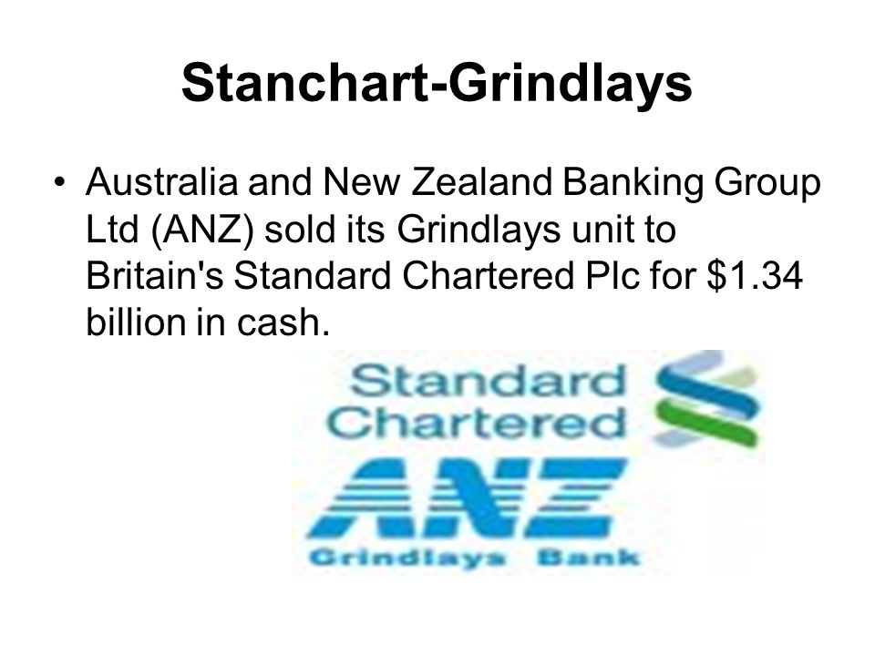 Stanchart-Grindlays Australia and New Zealand Banking Group Ltd (ANZ) sold its Grindlays unit to Britain's Standard Chartered Plc for $1.34 billion in