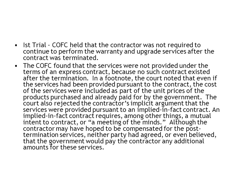 Ist Trial - COFC held that the contractor was not required to continue to perform the warranty and upgrade services after the contract was terminated.