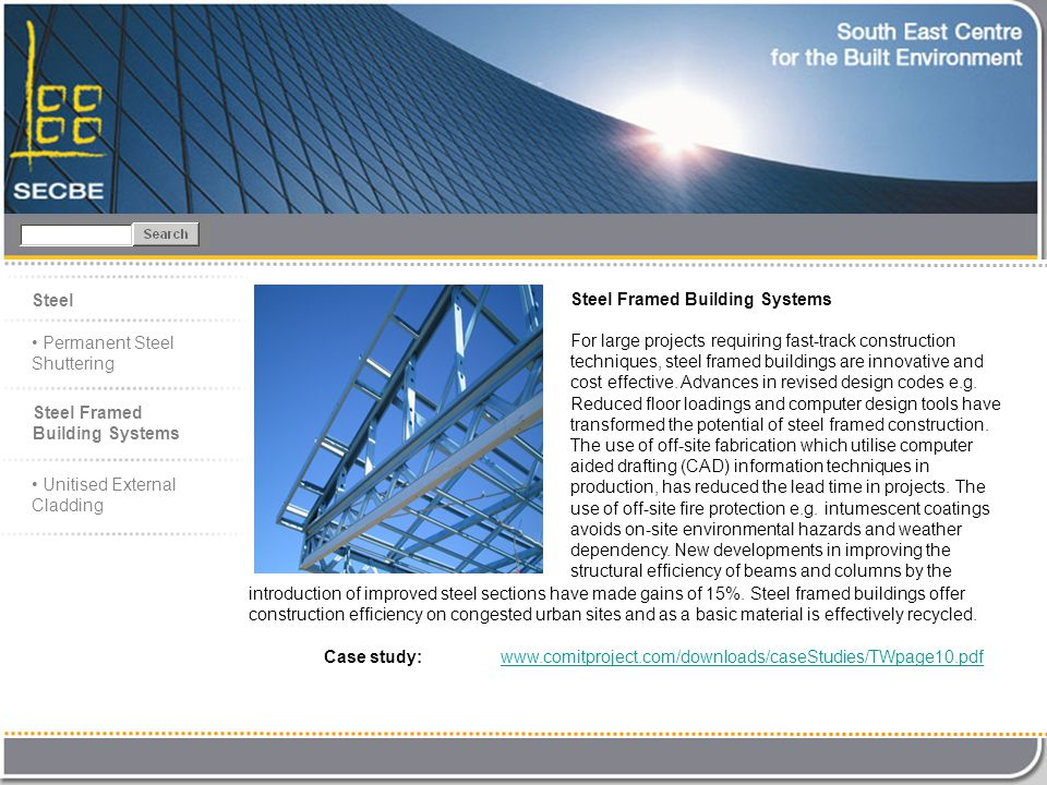 Case study: www.comitproject.com/downloads/caseStudies/TWpage10.pdfwww.comitproject.com/downloads/caseStudies/TWpage10.pdf Steel Steel Framed Building Systems For large projects requiring fast-track construction techniques, steel framed buildings are innovative and cost effective.