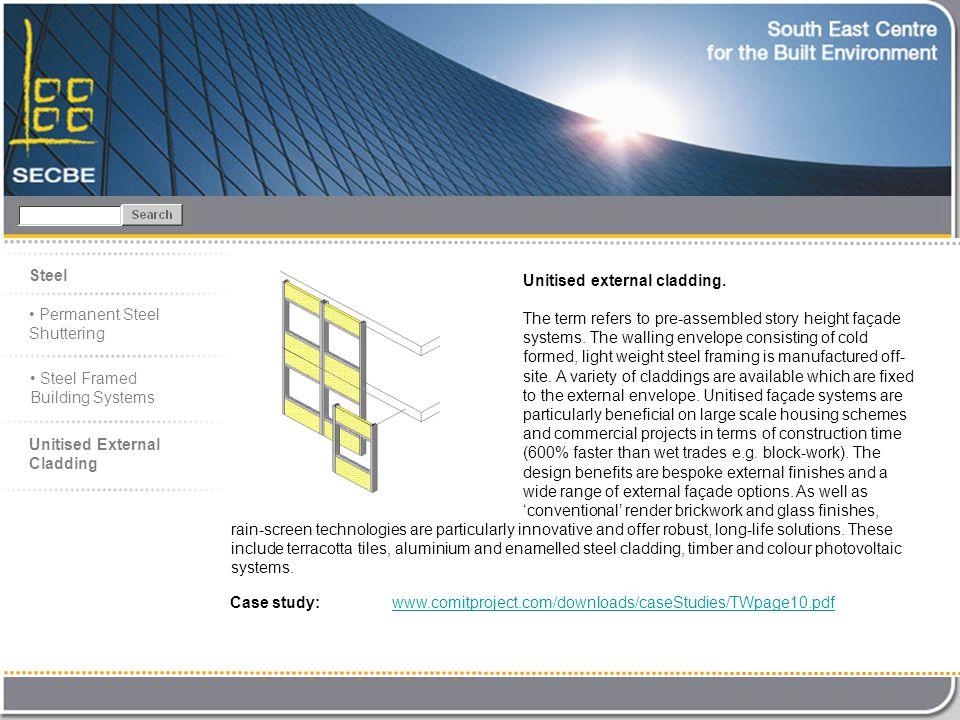 Case study: www.comitproject.com/downloads/caseStudies/TWpage10.pdfwww.comitproject.com/downloads/caseStudies/TWpage10.pdf Steel Unitised external cladding.