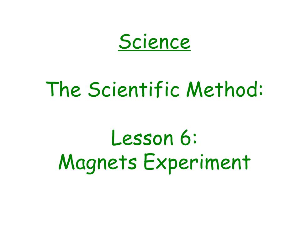 Results: (What happened during the experiment?) ObjectMagneticNot Magnetic steel spoon aluminum foil iron safety pin copper penny iron nail silver dollar steel soup can lid iron paper fastener brass screw iron bobby pin gold jewelry