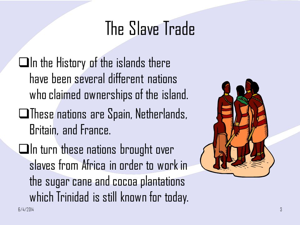 The Slave Trade In the History of the islands there have been several different nations who claimed ownerships of the island.