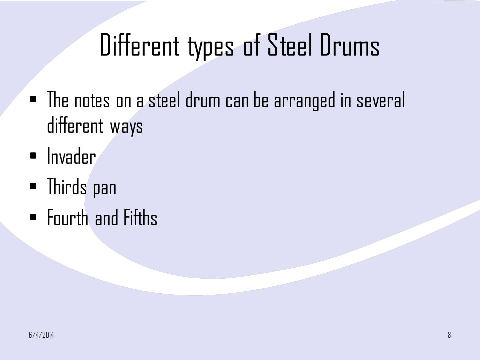Different types of Steel Drums The notes on a steel drum can be arranged in several different ways Invader Thirds pan Fourth and Fifths 6/4/20148