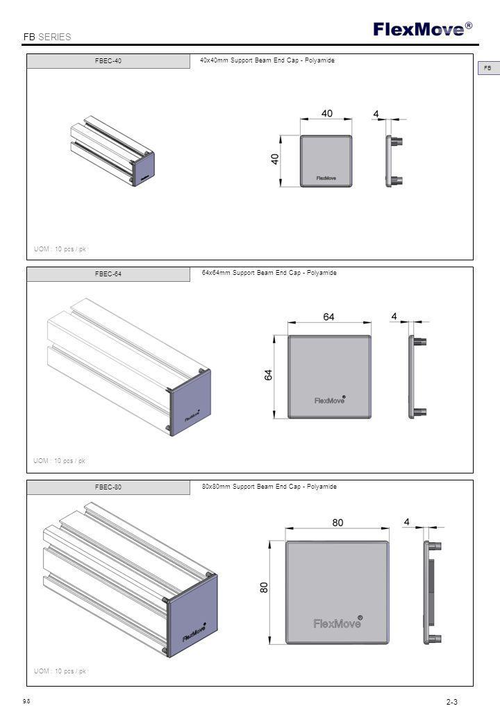 FlexMove FB SERIES FBAB-32x40 Angle Bracket for Support Beam 40x40 - Aluminium FBAB-32x60 FBAB-32x80 FB Angle Bracket for Support Beam 64x64 - Aluminium Angle Bracket for Support Beam 80x80 - Aluminium UOM : pc 2-14 9.8
