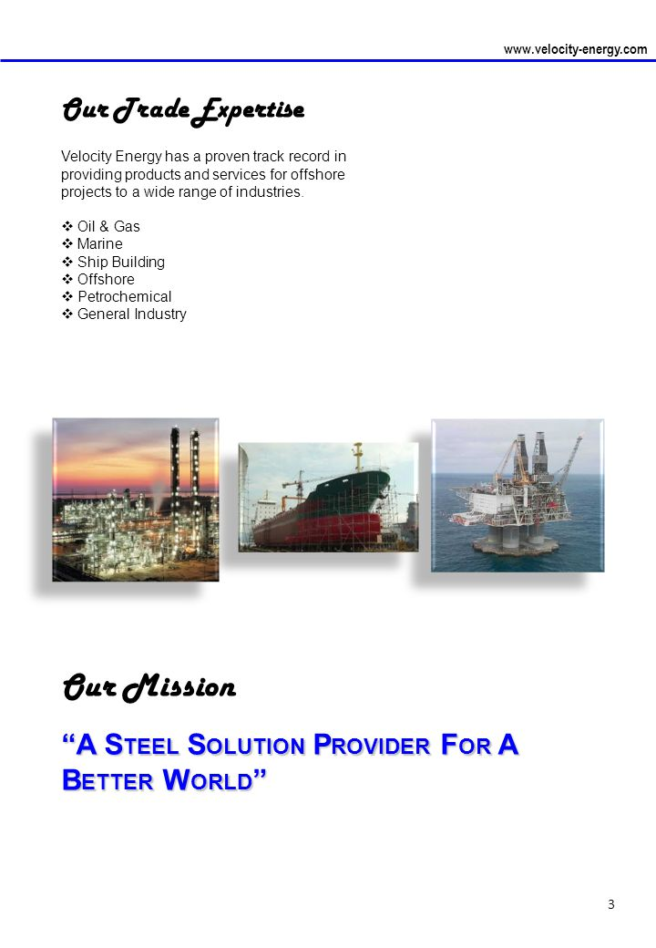 www.velocity-energy.com 3 Our Trade Expertise Velocity Energy has a proven track record in providing products and services for offshore projects to a wide range of industries.