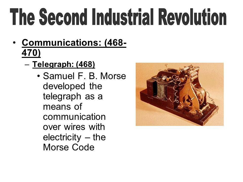 Communications: (468- 470) –Telegraph: (468) Samuel F. B. Morse developed the telegraph as a means of communication over wires with electricity – the