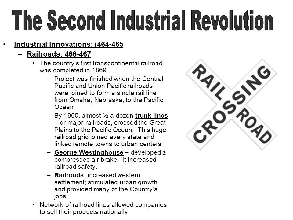 Industrial Innovations: (464-465 –Railroads: 466-467 The countrys first transcontinental railroad was completed in 1869.