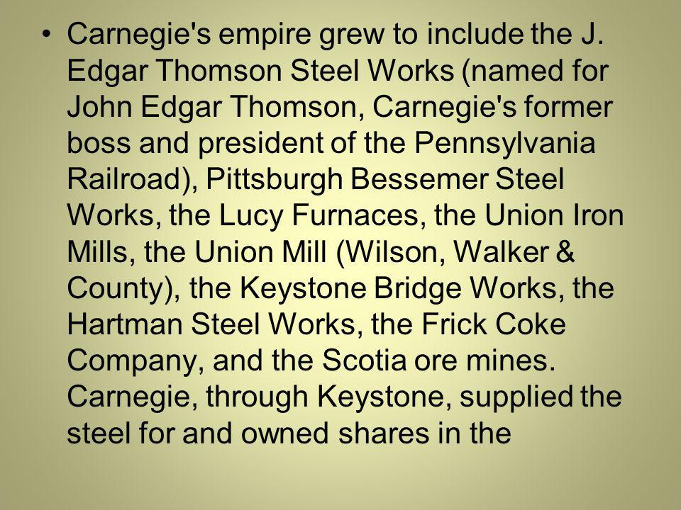 Carnegie s empire grew to include the J.
