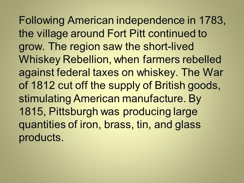 Following American independence in 1783, the village around Fort Pitt continued to grow.
