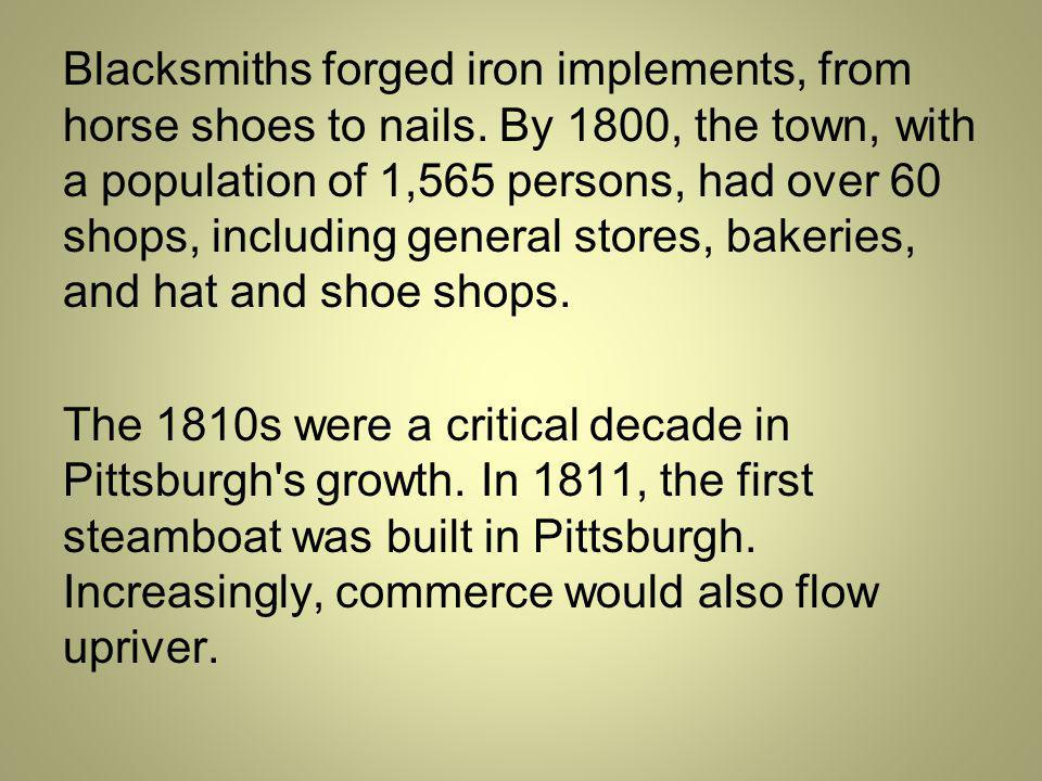 Blacksmiths forged iron implements, from horse shoes to nails.
