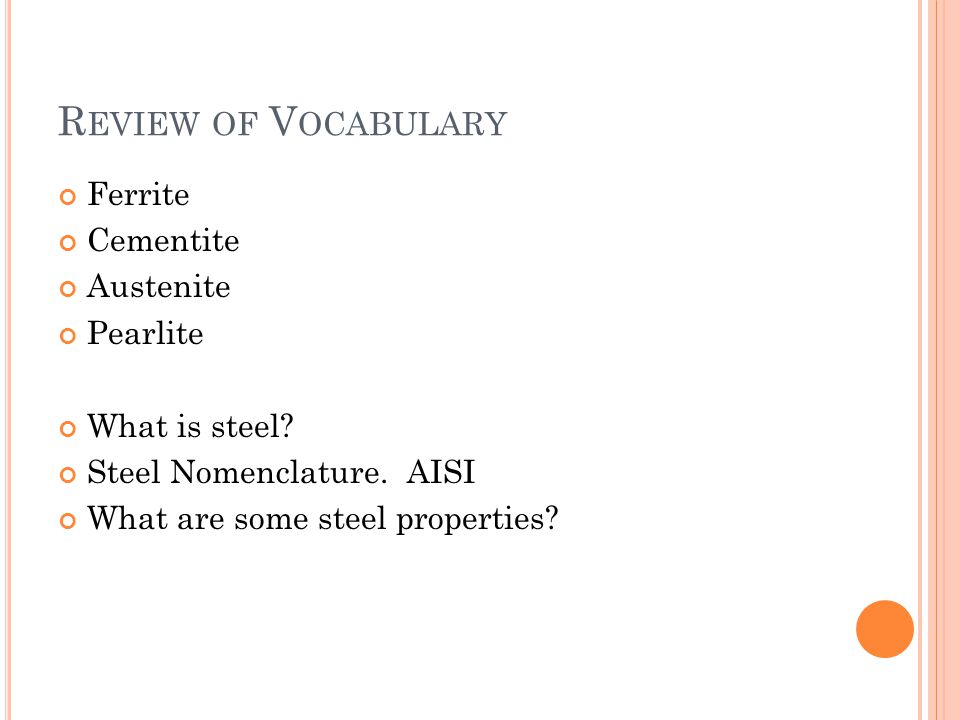 R EVIEW OF V OCABULARY Ferrite Cementite Austenite Pearlite What is steel.