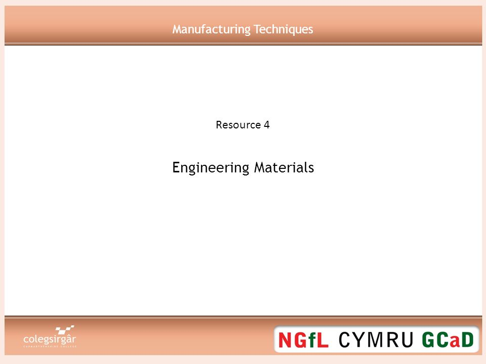Edexcel Principles of Learning in Engineering Resource 4 Aims & Objectives Identify engineering materials & uses Differentiate metallic & non-metallic materials Understand the hardening & tempering processes