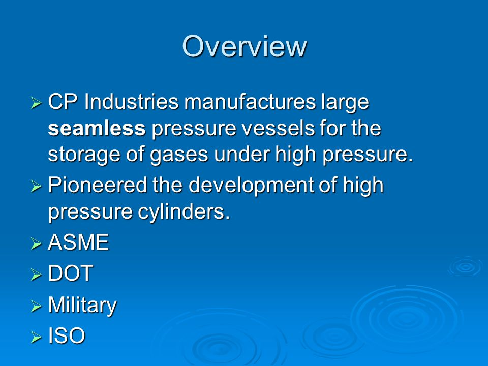 Overview CP Industries manufactures large seamless pressure vessels for the storage of gases under high pressure. CP Industries manufactures large sea
